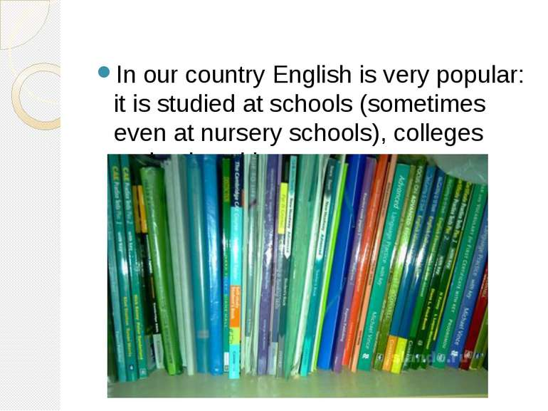 In our country English is very popular: it is studied at schools (sometimes e...