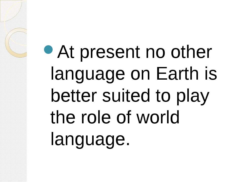 At present no other language on Earth is better suited to play the role of wo...
