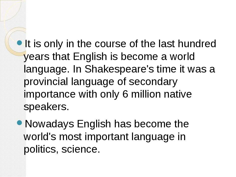 It is only in the course of the last hundred years that English is become a w...