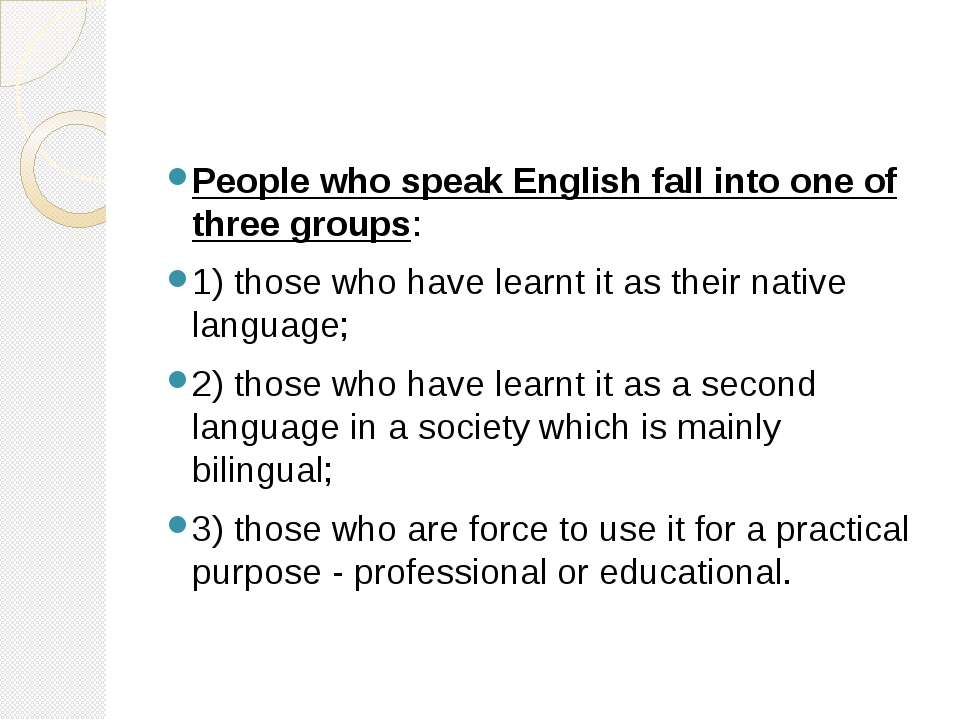 People who speak English fall into one of three groups: 1) those who have lea...