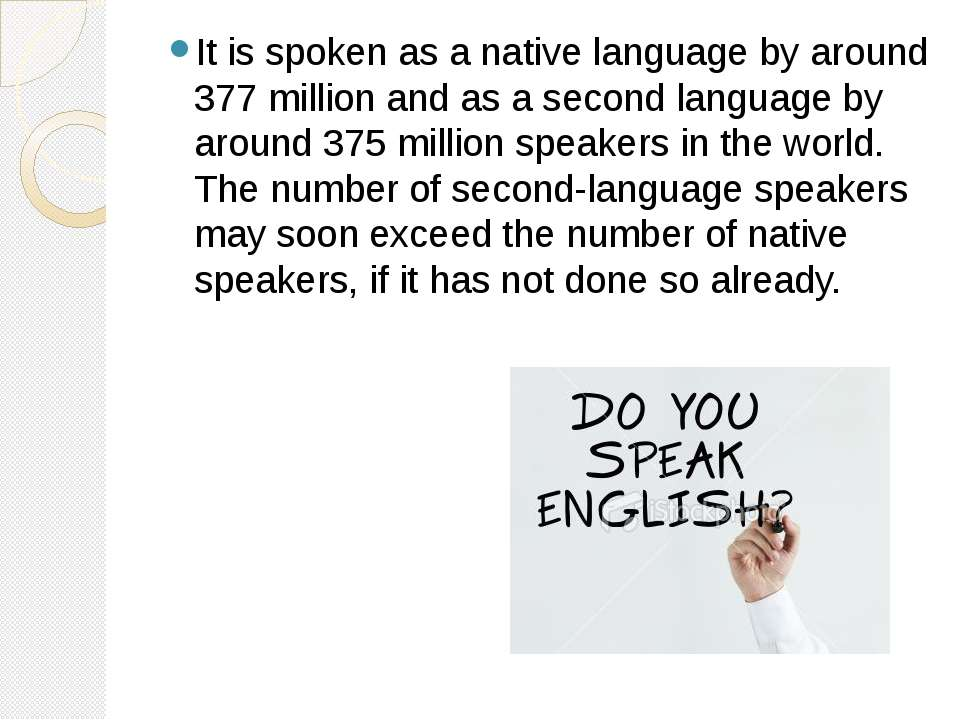 It is spoken as a native language by around 377 million and as a second langu...