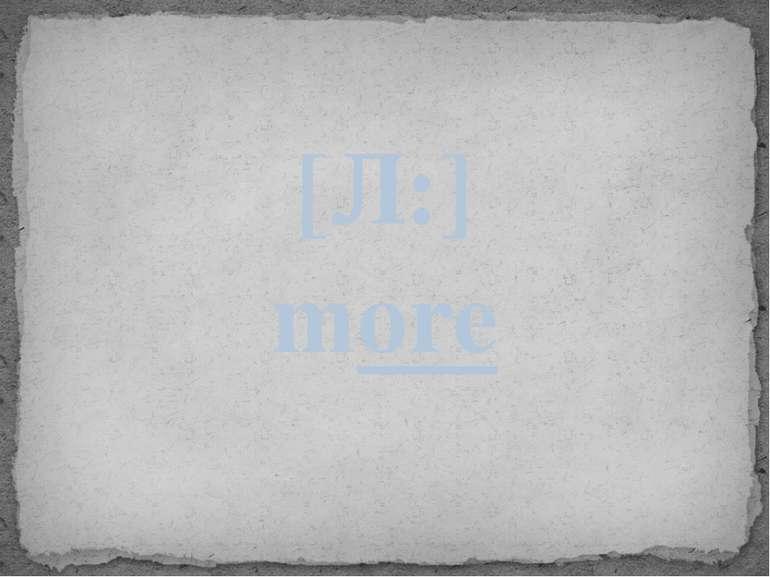 [Ɔ:] more