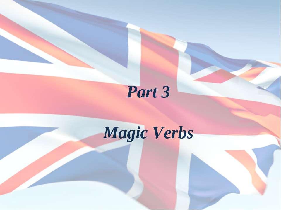 Part 3 Magic Verbs