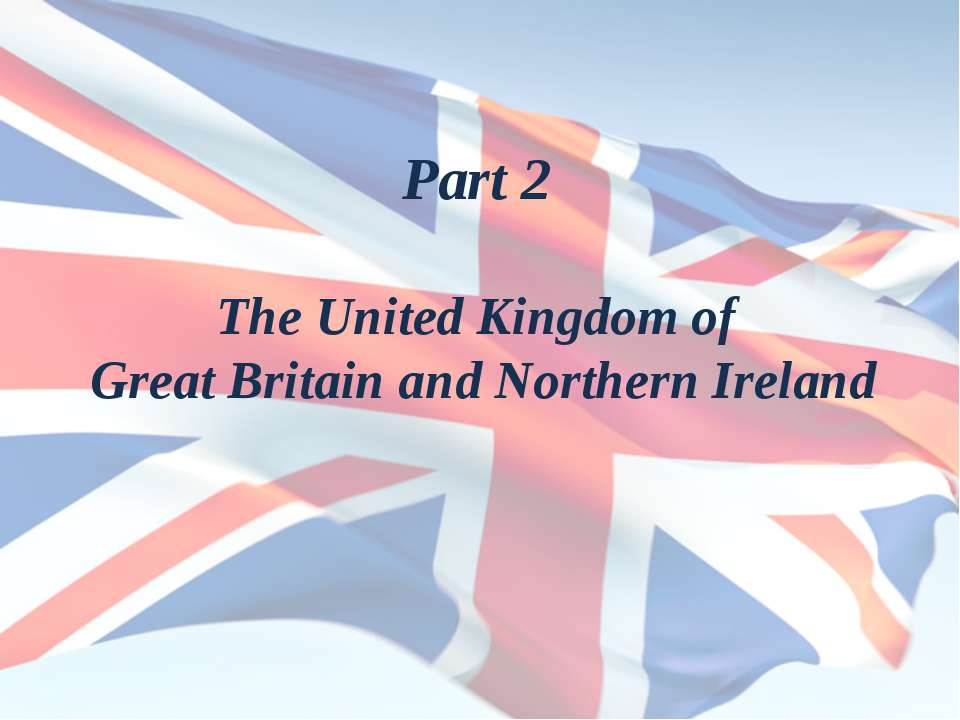Part 2 The United Kingdom of Great Britain and Northern Ireland