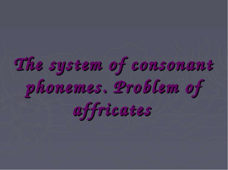 The system of consonant phonemes. Problem of affricates
