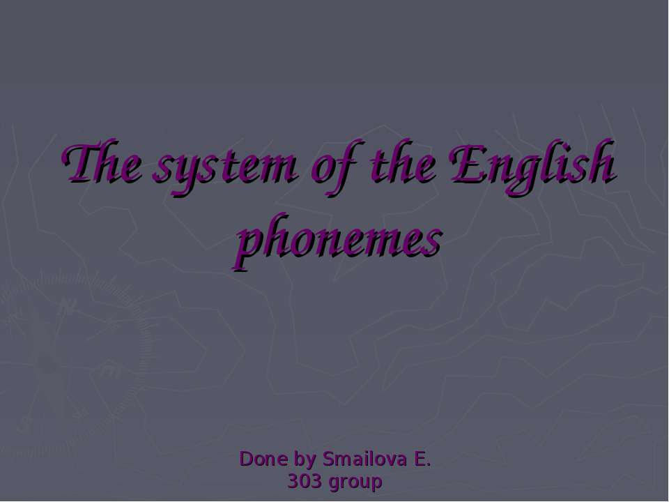 The system of the English phonemes Done by Smailova E. 303 group