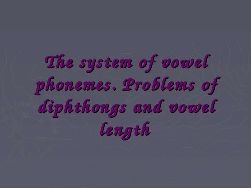 The system of vowel phonemes. Problems of diphthongs and vowel length