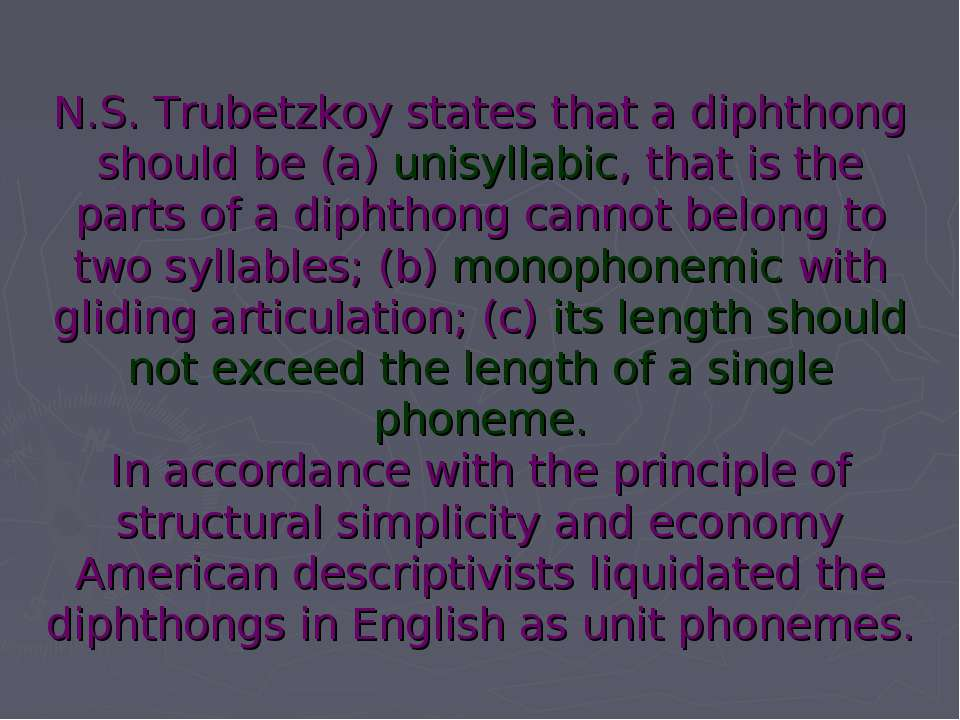 N.S. Trubetzkoy states that a diphthong should be (a) unisyllabic, that is th...