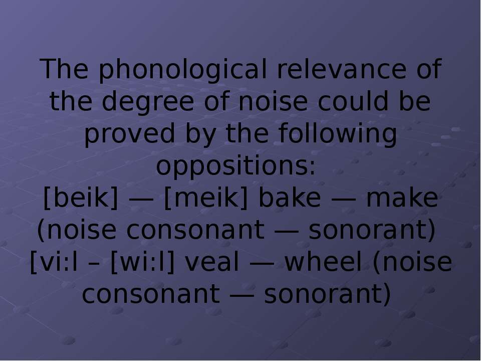 The phonological relevance of the degree of noise could be proved by the foll...