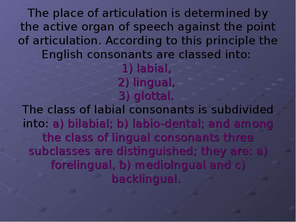 The place of articulation is determined by the active organ of speech against...