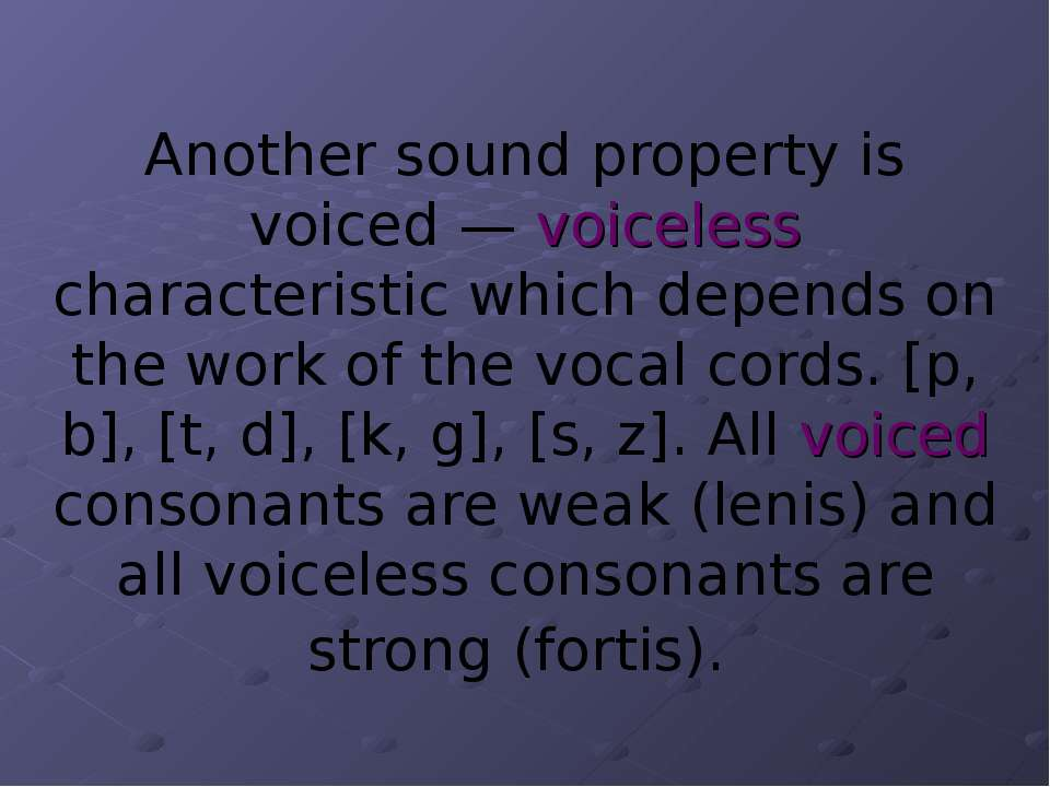 Another sound property is voiced — voiceless characteristic which depends on ...