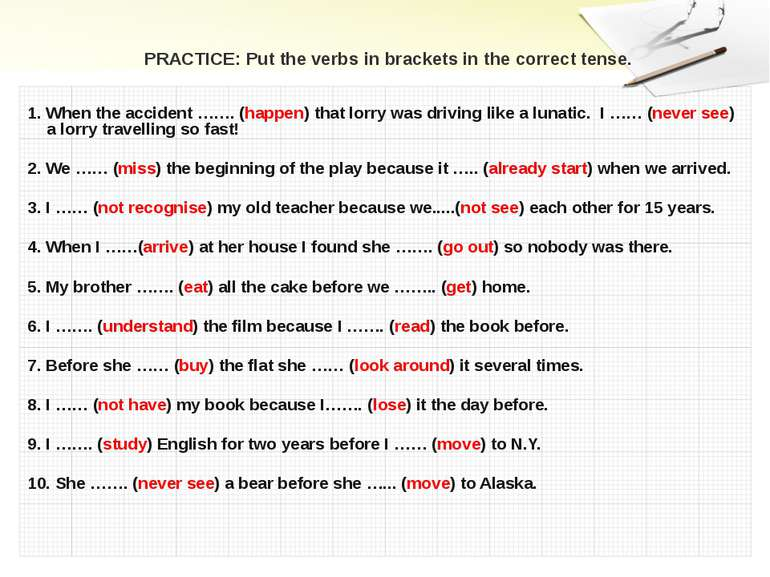 PRACTICE: Put the verbs in brackets in the correct tense. 1. When the acciden...