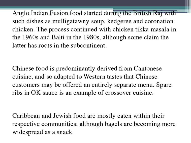 Anglo Indian Fusion food started during the British Raj with such dishes as m...