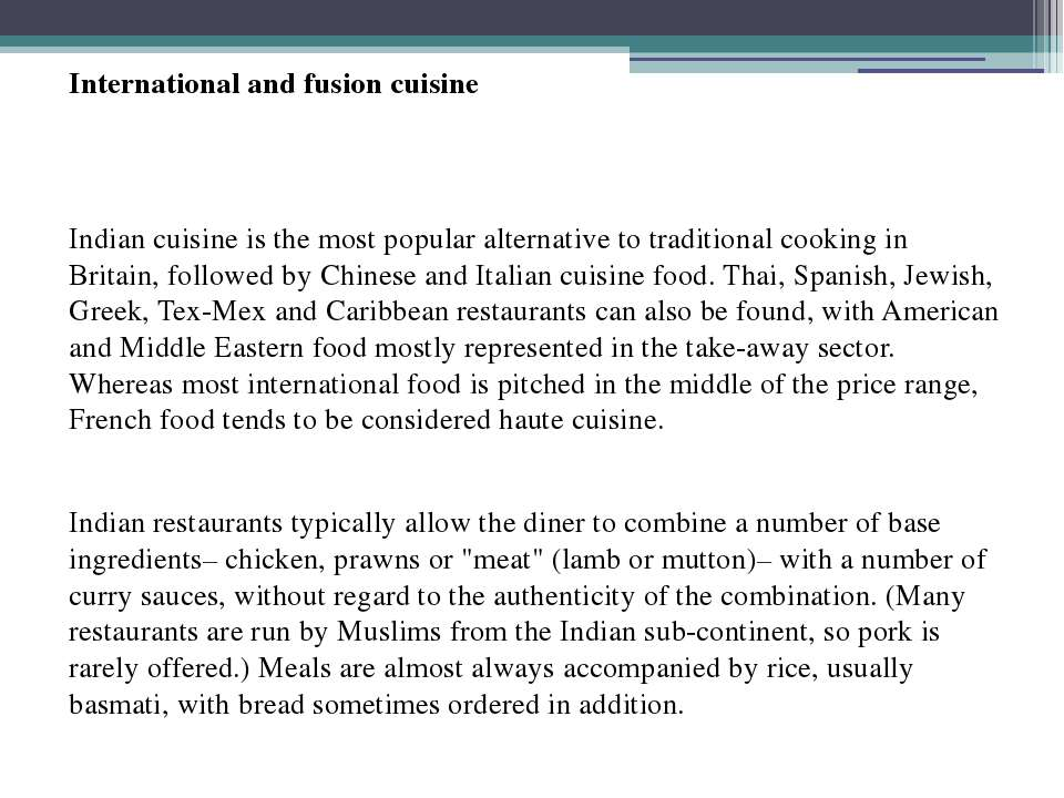 International and fusion cuisine Indian cuisine is the most popular alternati...