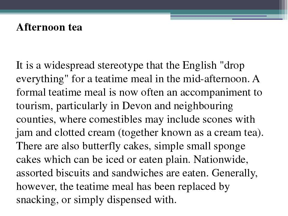 "Afternoon tea It is a widespread stereotype that the English ""drop everything..."