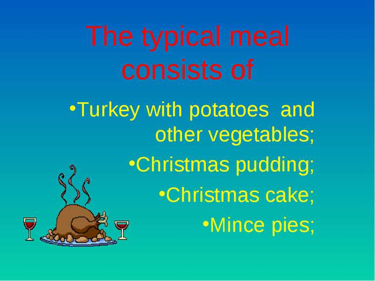 The typical meal consists of Turkey with potatoes and other vegetables; Chris...