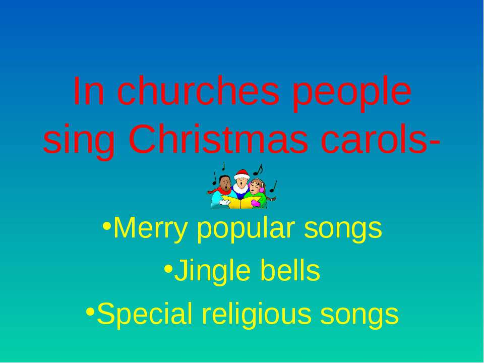 In churches people sing Christmas carols- Merry popular songs Jingle bells Sp...