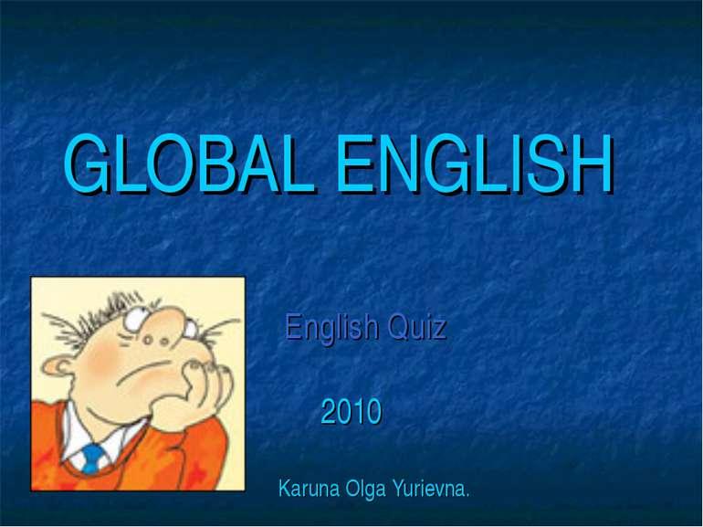 GLOBAL ENGLISH English Quiz 2010 Karuna Olga Yurievna.