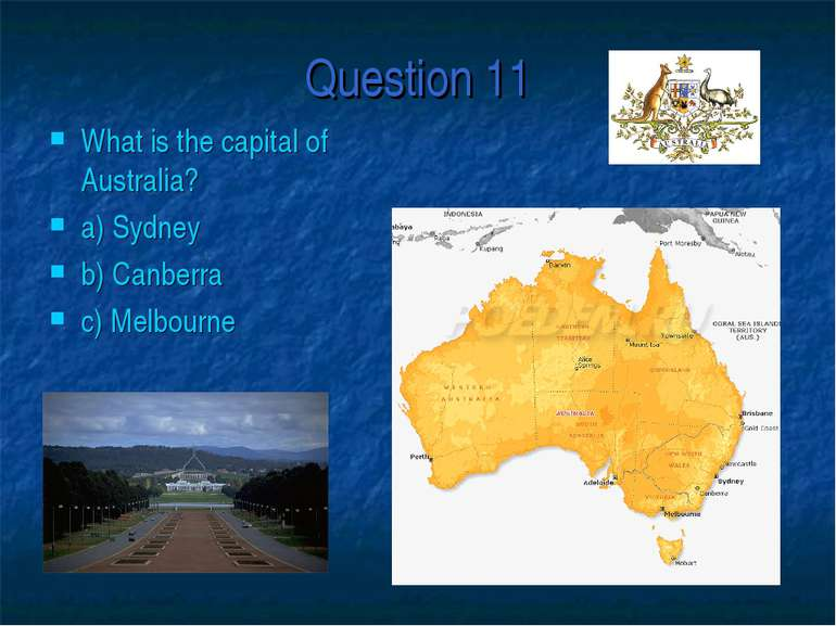 Question 11 What is the capital of Australia? a) Sydney b) Canberra c) Melbourne