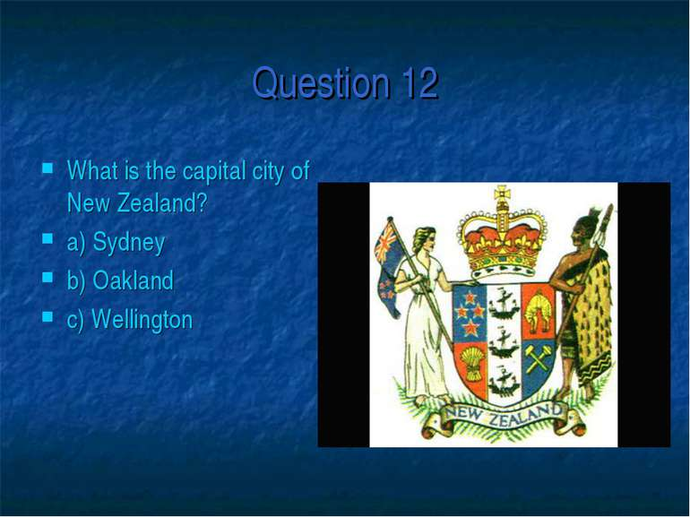 Question 12 What is the capital city of New Zealand? a) Sydney b) Oakland c) ...