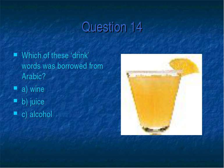 Question 14 Which of these 'drink' words was borrowed from Arabic? a) wine b)...