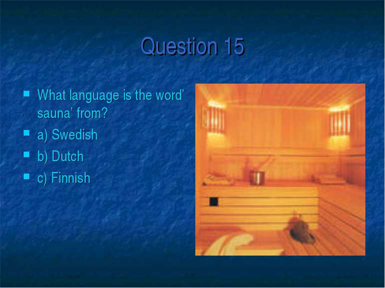 Question 15 What language is the word' sauna' from? a) Swedish b) Dutch c) Fi...