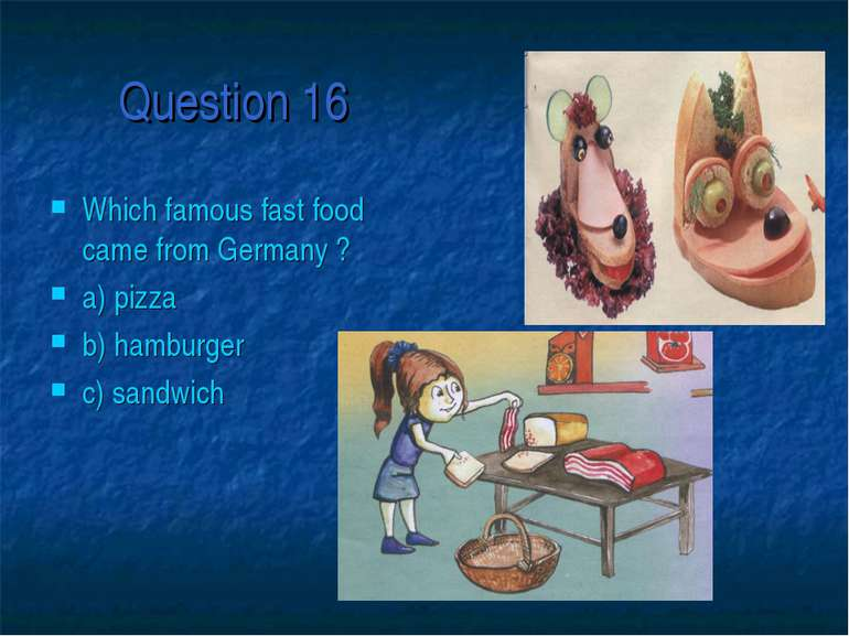 Question 16 Which famous fast food came from Germany ? a) pizza b) hamburger ...