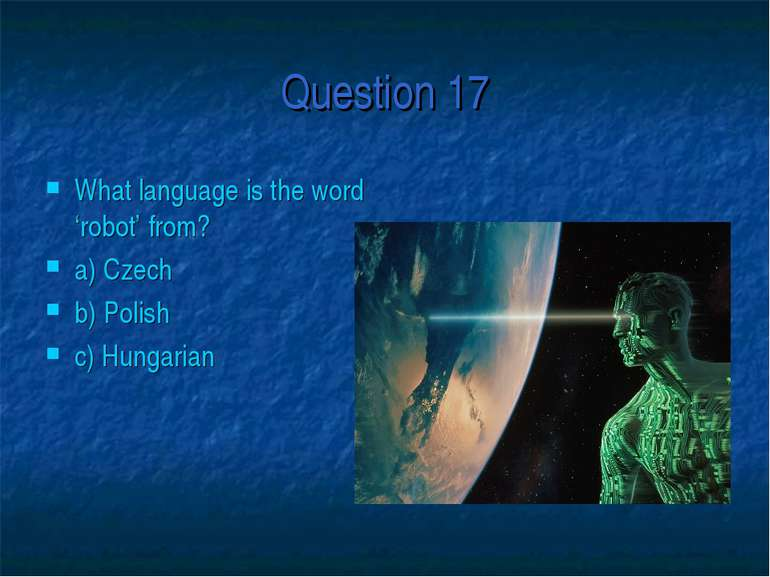 Question 17 What language is the word 'robot' from? a) Czech b) Polish c) Hun...