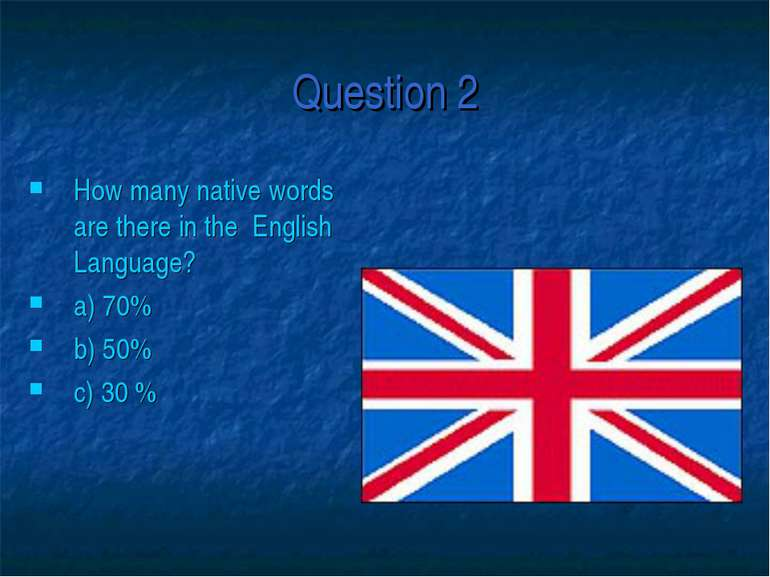 Question 2 How many native words are there in the English Language? a) 70% b)...