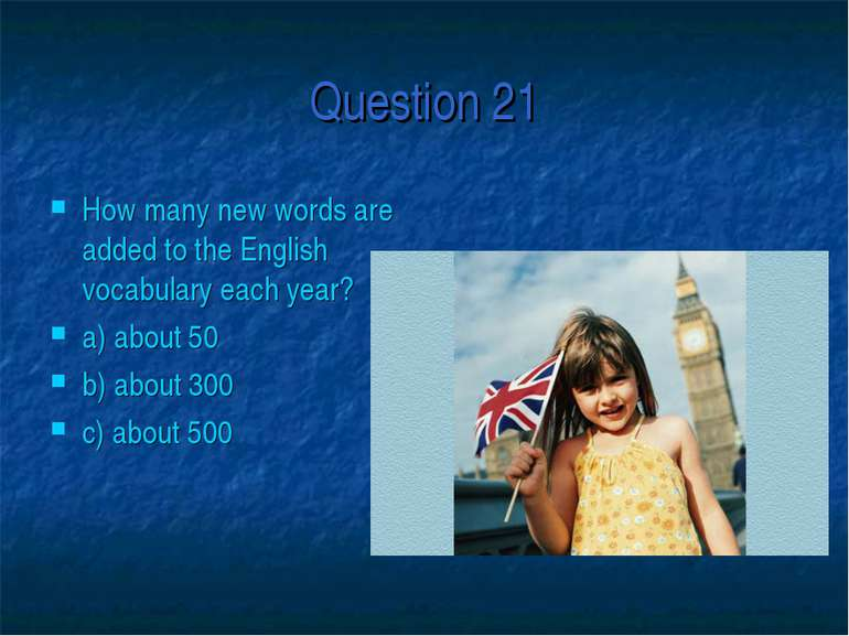 Question 21 How many new words are added to the English vocabulary each year?...