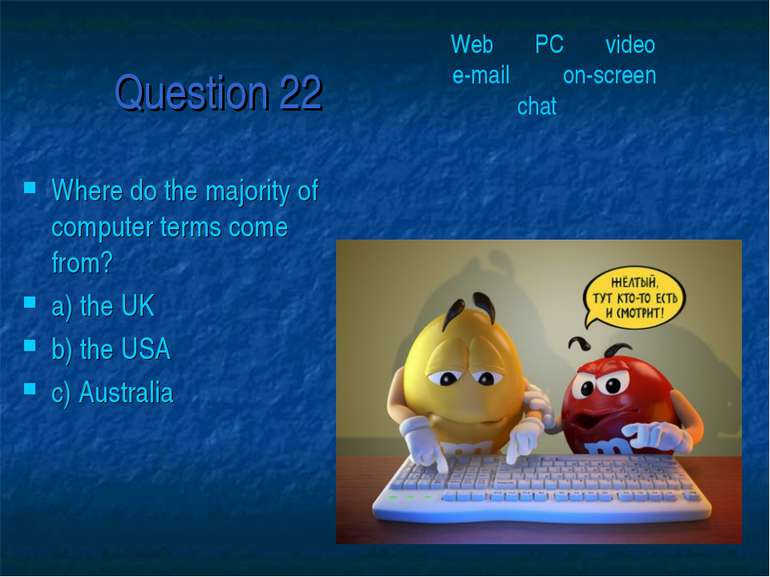 Question 22 Where do the majority of computer terms come from? a) the UK b) t...