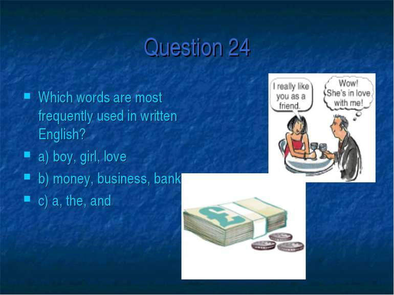 Question 24 Which words are most frequently used in written English? a) boy, ...