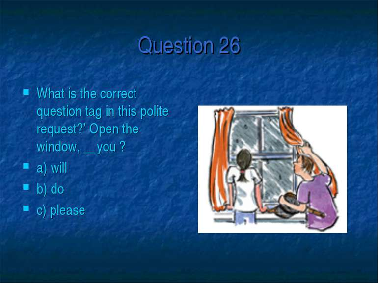 Question 26 What is the correct question tag in this polite request?' Open th...
