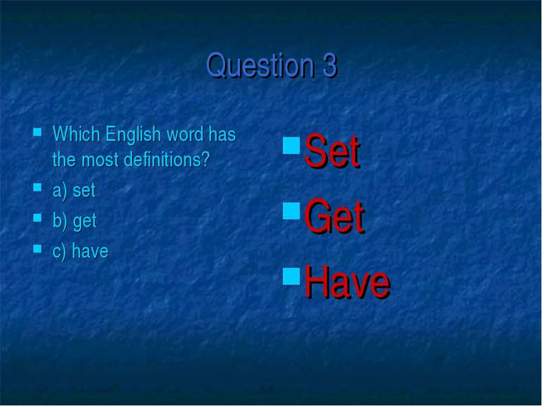 Question 3 Which English word has the most definitions? a) set b) get c) have...