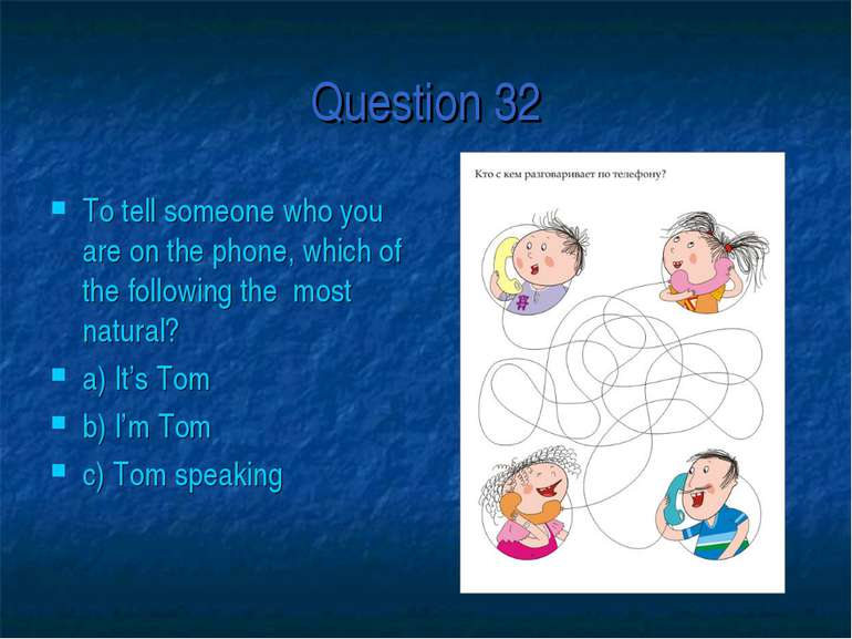 Question 32 To tell someone who you are on the phone, which of the following ...