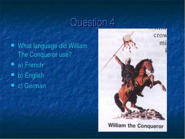 Question 4 What language did William The Conqueror use? a) French b) English ...