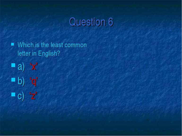 Question 6 Which is the least common letter in English? a) 'x' b) 'q' c) 'z'
