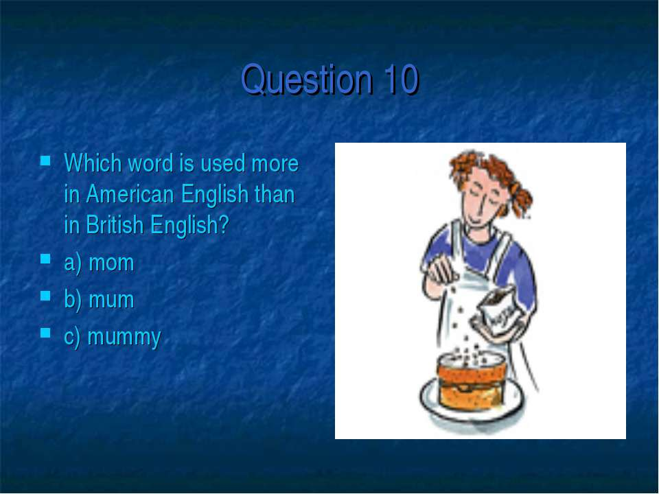 Question 10 Which word is used more in American English than in British Engli...