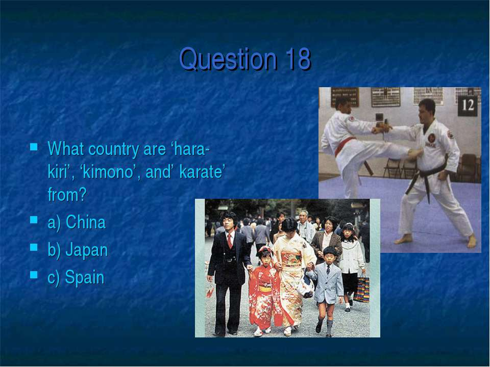 Question 18 What country are 'hara-kiri', 'kimono', and' karate' from? a) Chi...