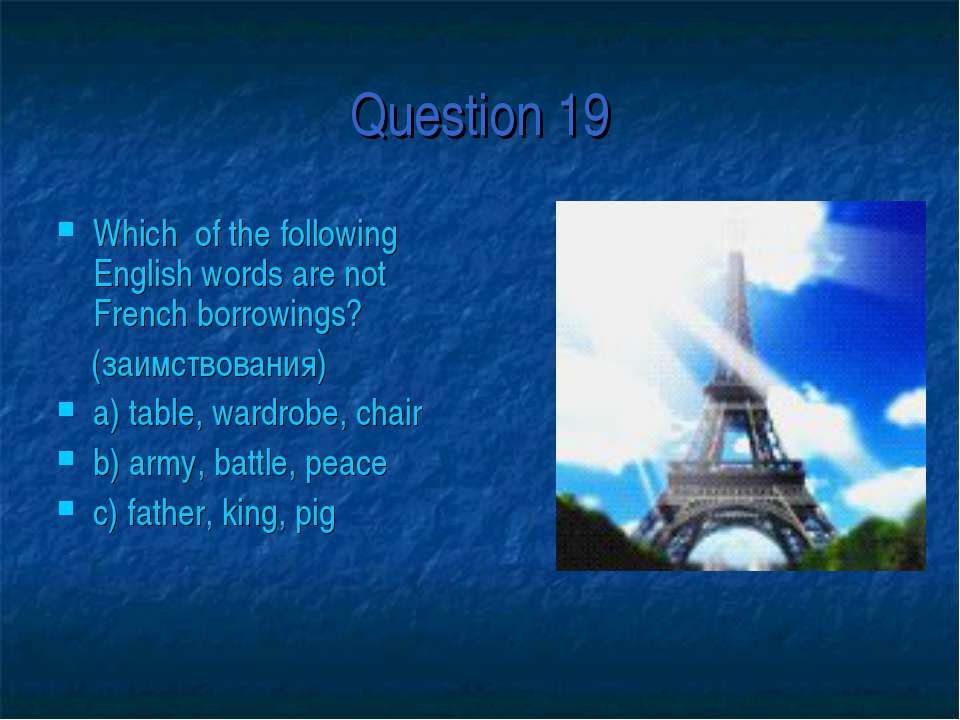 Question 19 Which of the following English words are not French borrowings? (...