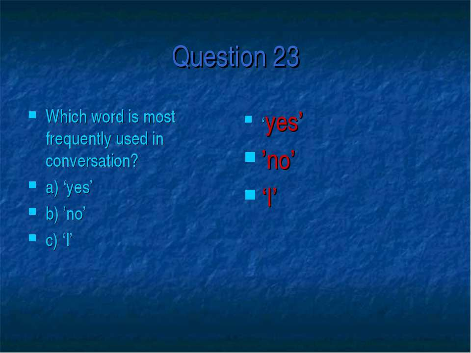 Question 23 Which word is most frequently used in conversation? a) 'yes' b) '...