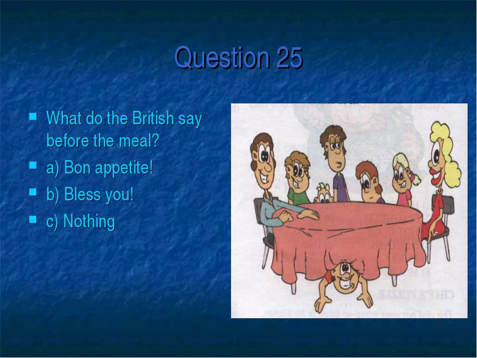 Question 25 What do the British say before the meal? a) Bon appetite! b) Bles...