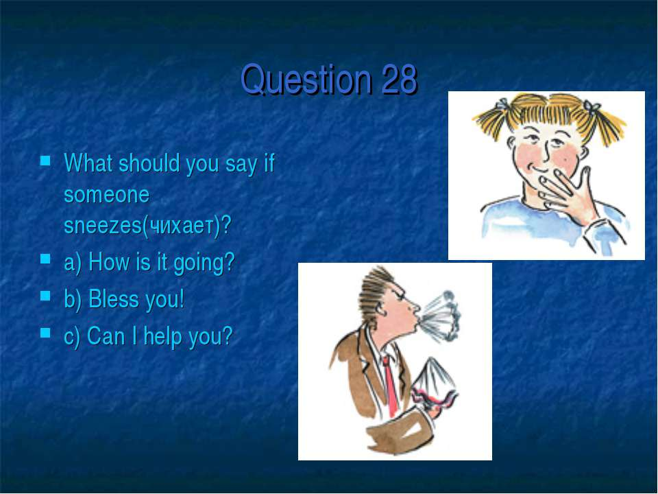 Question 28 What should you say if someone sneezes(чихает)? a) How is it goin...