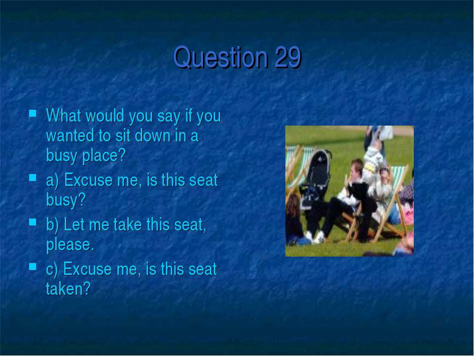 Question 29 What would you say if you wanted to sit down in a busy place? a) ...