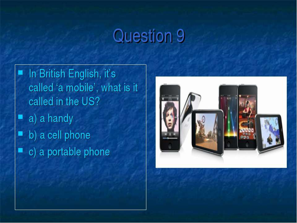 Question 9 In British English, it's called 'a mobile', what is it called in t...