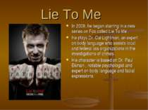 Lie To Me In 2009, he began starring in a new series on Fox called Lie To Me...