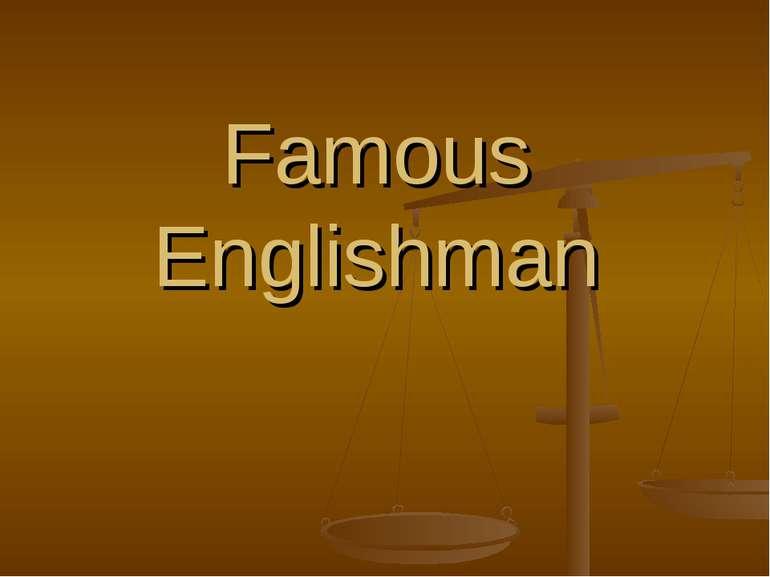 Famous Englishman