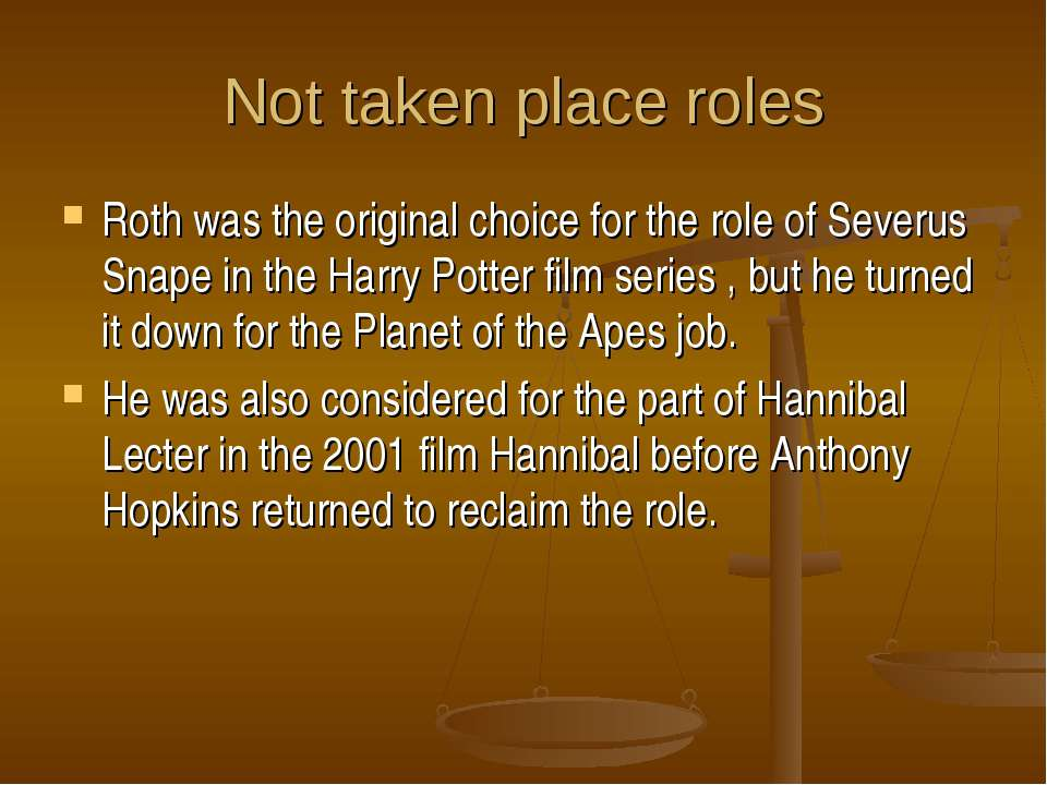 Not taken place roles Roth was the original choice for the role of Severus Sn...