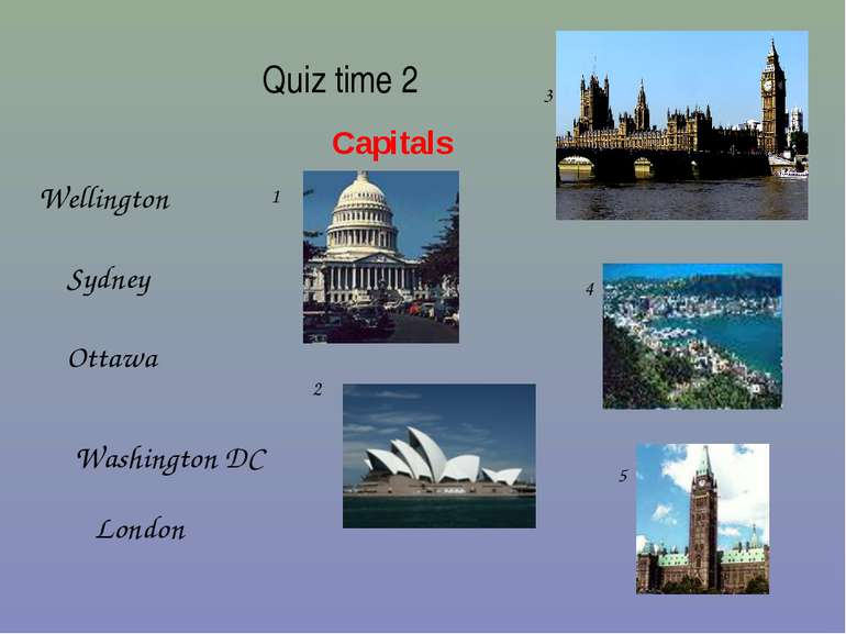 Quiz time 2 Capitals London Ottawa Washington DC Wellington Sydney 1 2 3 4 5 ...