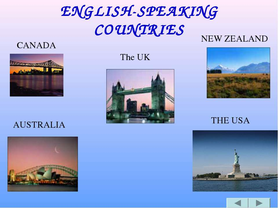 ENGLISH-SPEAKING COUNTRIES CANADA The UK NEW ZEALAND AUSTRALIA THE USA